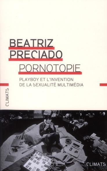 Pornotopie ; Playboy et l'invention de la sexualité multimédia