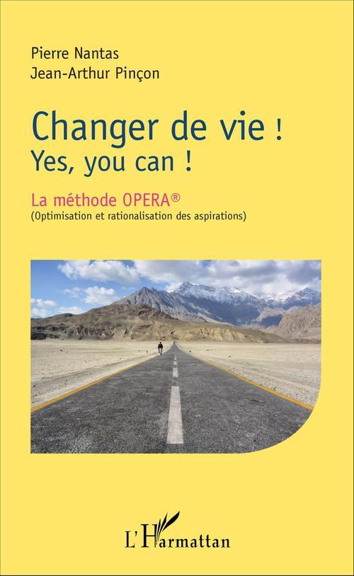 Changer de vie ! yes, you can ! la méthode OPERA (optimisation et rationalisation des aspirations)