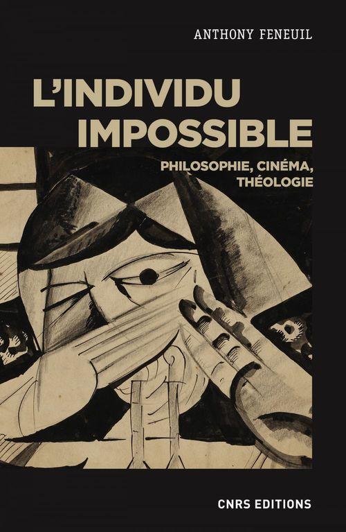 L'individu impossible : philosophie, cinéma, théologie
