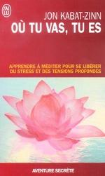 Couverture de Ou tu vas, tu es - apprendre a mediter pour se liberer du stress et des tensions profondes