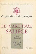 De granit et de pourpre, le cardinal Saliège  - Marguerite Dufaur - Isabelle Sandy