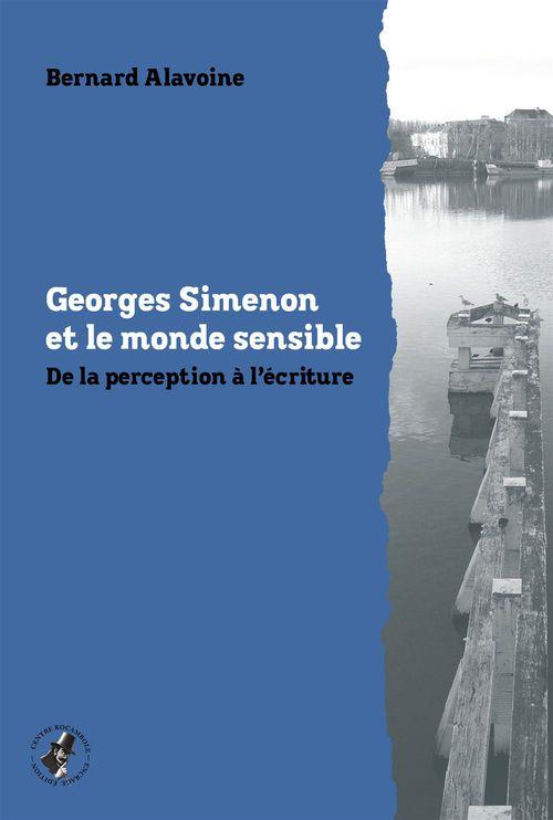 Georges Simenon et le monde sensible ; de la perception à l'écriture