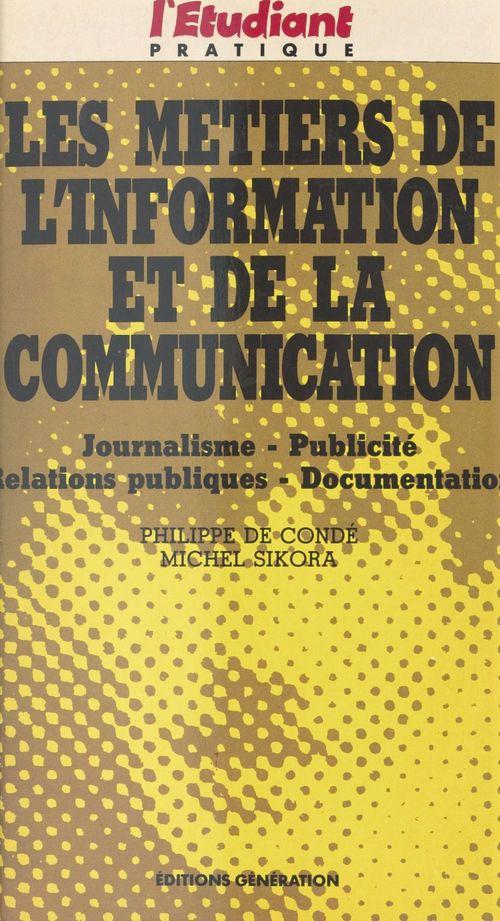 Les métiers de l'information et de la communication : journalisme, publicité, relations publiques, documentation