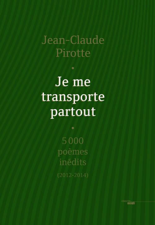 Je me transporte partout ; 5000 poemes inédits (2012-2014)