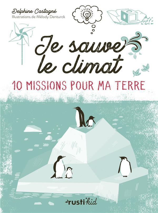 JE SAUVE LE CLIMAT ! 10 MISSIONS POUR MA TERRE