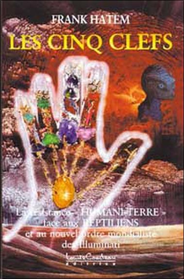 """Les Cinq Clefs ; Resistance """"Humani-Terre"""" Face Aux Reptiliens Et Au Nouvel Ordre Mondialiste Des Illuminati"""