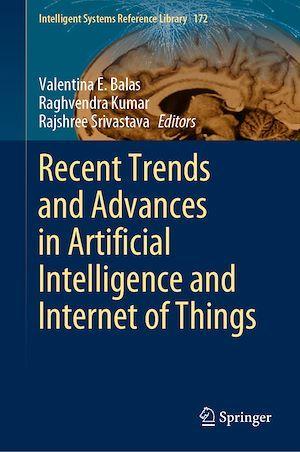 Recent Trends and Advances in Artificial Intelligence and Internet of Things  - Valentina E. Balas  - Rajshree Srivastava  - Raghvendra Kumar