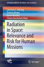 Radiation in Space: Relevance and Risk for Human Missions  - Daniel Matthia - Christine E. Hellweg - Thomas Berger - Christa Baumstark-Khan
