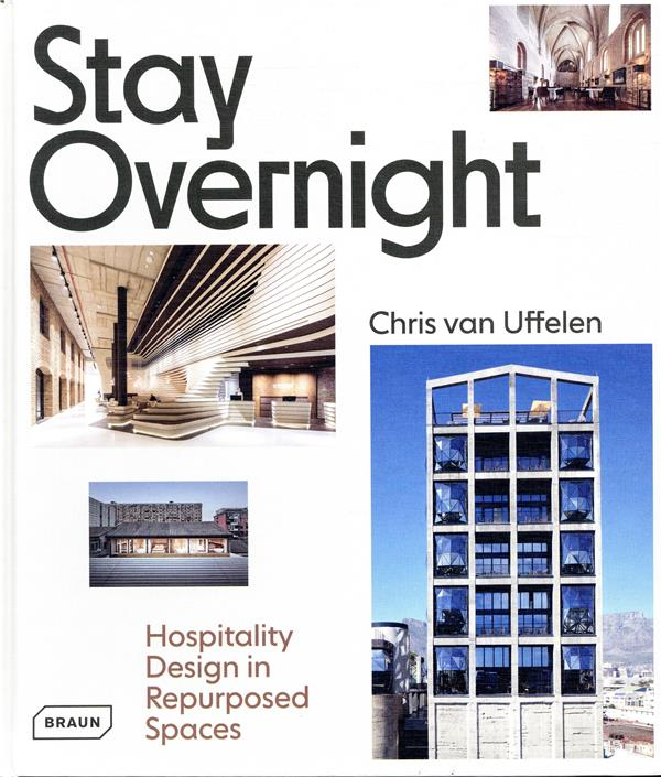 Stay overnight ; hospitality design in repurposed spaces