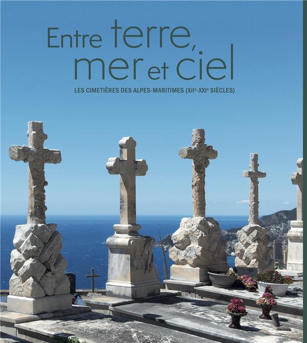 Entre terre, mer et ciel ; les cimetières des Alpes-Maritimes (XII-XXI siècles)