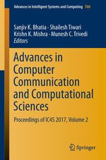 Advances in Computer Communication and Computational Sciences  - Sanjiv K. Bhatia - Krishn K. Mishra - Shailesh Tiwari - Munesh C. Trivedi