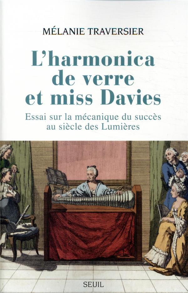 L'harmonica de verre et miss Davies ; essai sur la mécanique du succès au siècle des Lumières