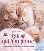 Le livre qui ronronne ; cultivez votre art du bonheur grâce à la chat-thérapie