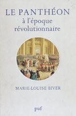 Le Panthéon à l'époque révolutionnaire  - Marie-Louise Biver