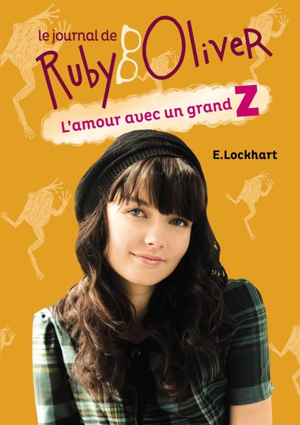 le journal de Ruby Oliver t.1 ; l'amour avec un grand Z
