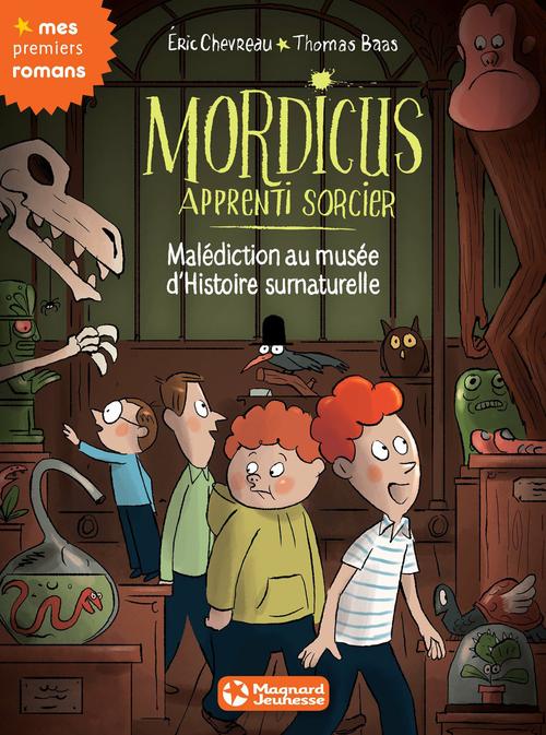 Mordicus, apprenti sorcier T.6 ; malédiction au Musée d'histoire surnaturelle