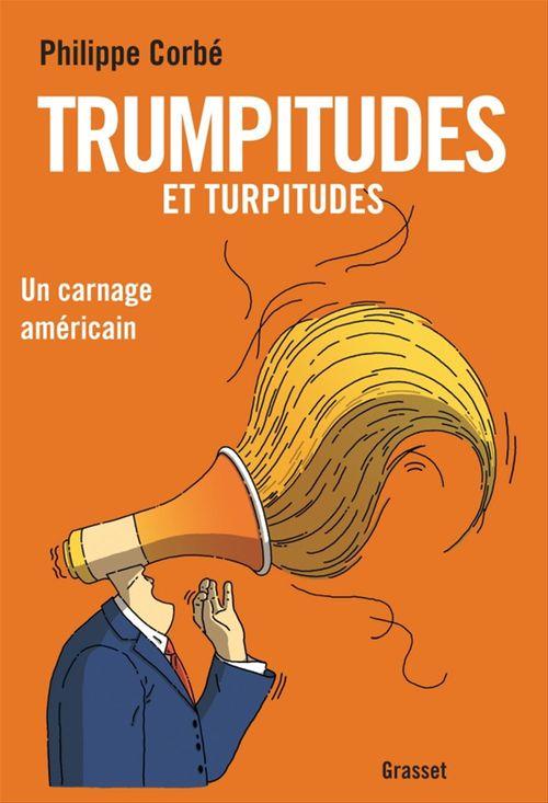 Trumpitudes et turpitudes  - Philippe Corbé