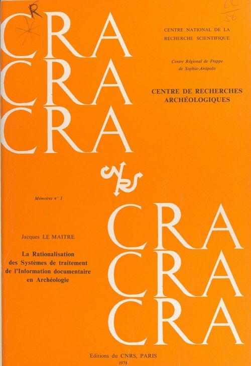 La rationalisation des systèmes de traitement de l'information documentaire en archéologie  - Jacques Le Maître