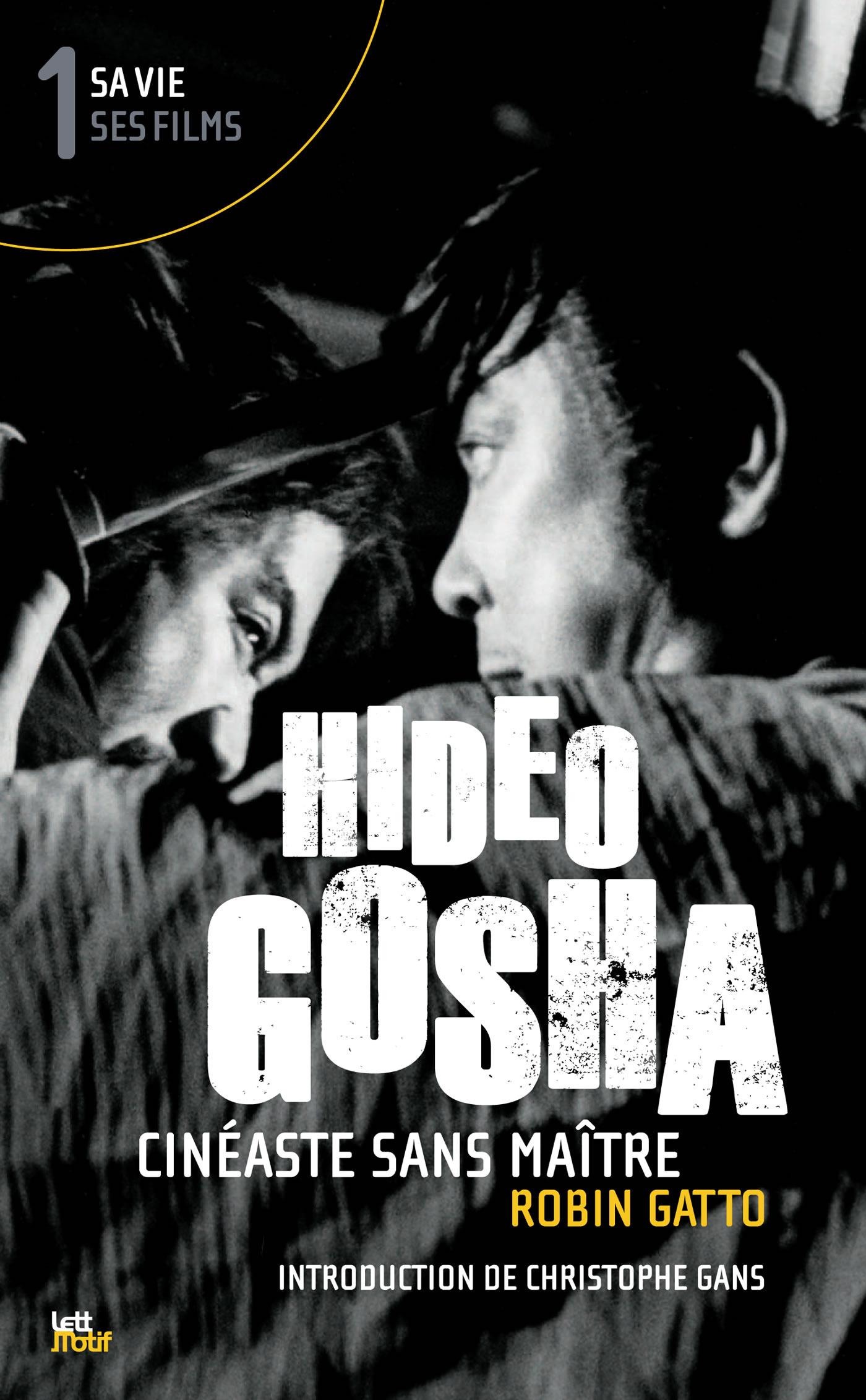 Hideo Gosha ; cinéaste sans maître t.1