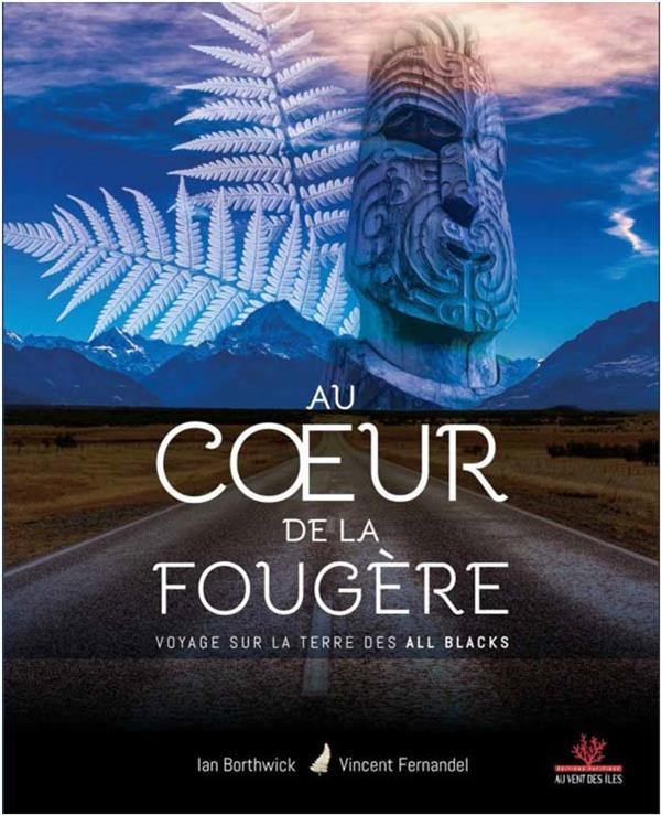 AU COEUR DE LA FOUGERE  -  VOYAGE SUR LA TERRE DES ALL BLACKS
