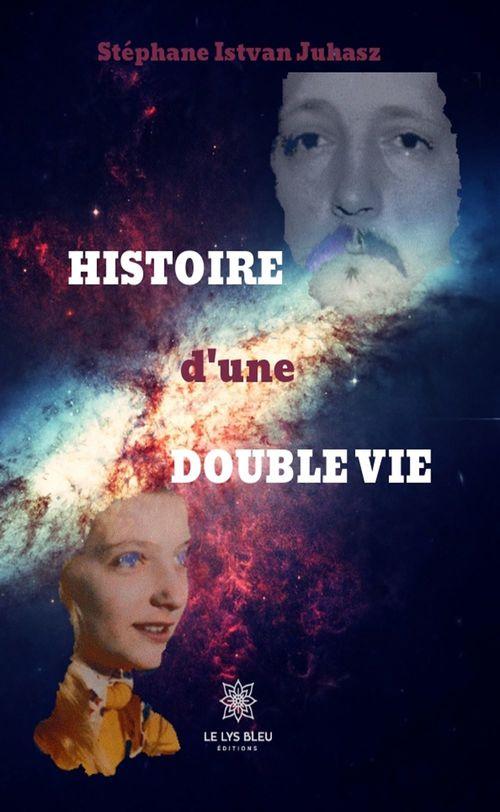 Histoire d'une double vie  - Stéphane Istvan Juhasz