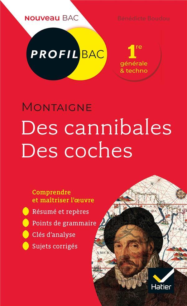 Des Cannibales, Des Coches (Essais), De Montaigne ; 1re ; Toutes Les Cles D'Analyse Pour Le Bac (Edition 2019/2020)