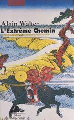L'extrême chemin  - Alain Walter