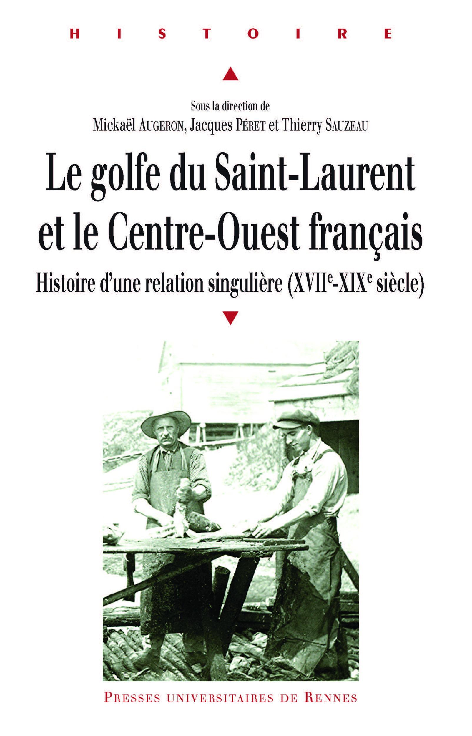 Le golfe du Saint-Laurent et le Centre-Ouest français  - Jacques Péret  - Mickaël Augeron  - Thierry Sauzeau
