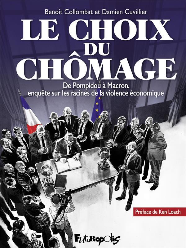 Le choix du chômage ; de Pompidou à Macron, enquête sur les racines de la violence économique