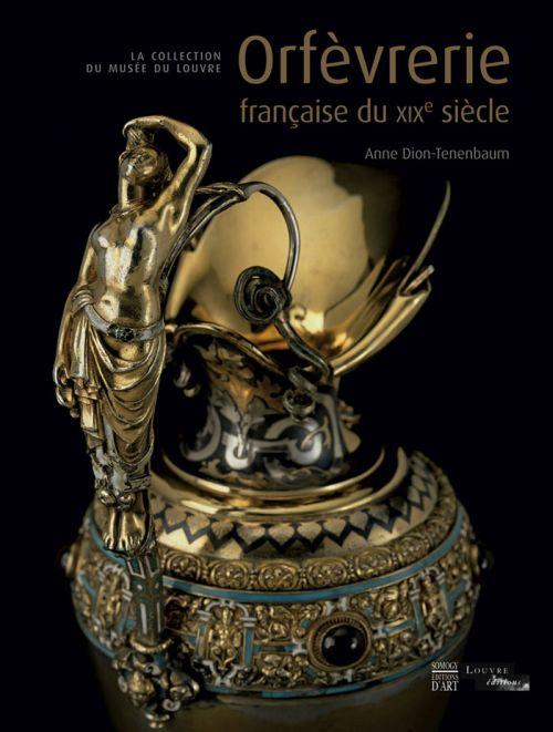 L'orfèvrerie au XIX siècle ; la collection du musée du Louvre