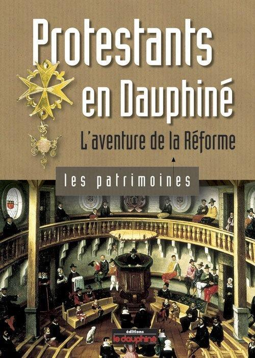 Protestants en Dauphiné ; l'aventure de la réforme