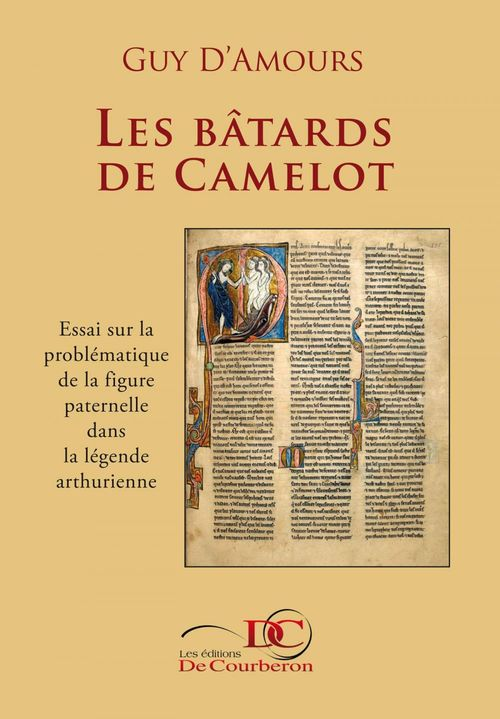 Les bâtards de Camelot ; essai sur la problématique de la figure paternelle dans la légende arthurienne