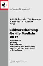 Bildverarbeitung für die Medizin 2017  - Thomas Tolxdorff - geb. Fritzsche Klaus Hermann Maier-Hein - geb. Lehmann Thomas Martin Deserno - Heinz Handels