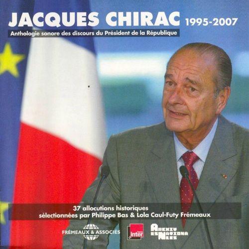 Jacques Chirac. Anthologie sonore des discours du Président de la République 1995-2007