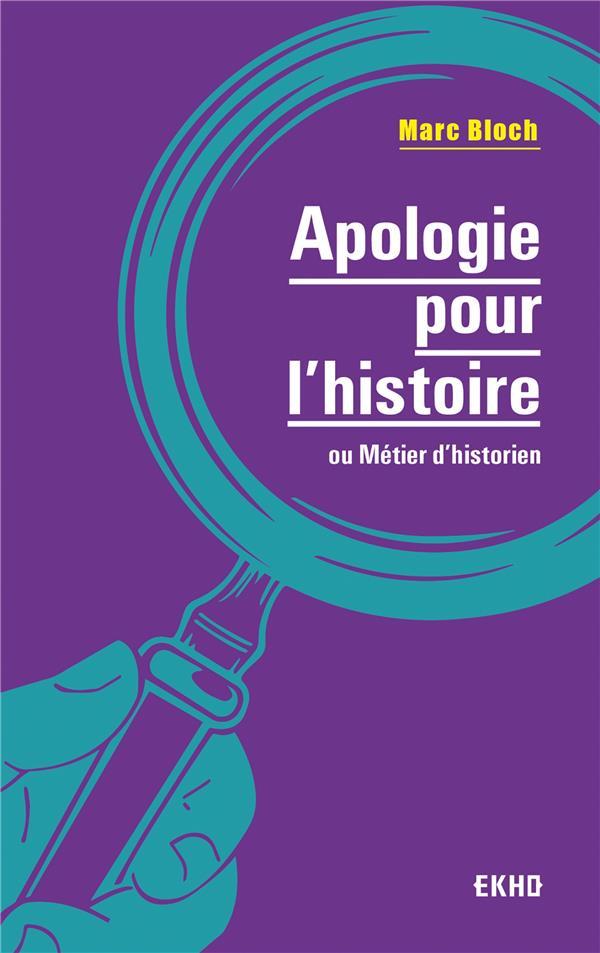 APOLOGIE POUR L'HISTOIRE  -  OU METIER D'HISTORIEN (2E EDITION)