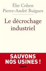 Le Décrochage industriel  - Elie Cohen - Pierre-Andre Buigues