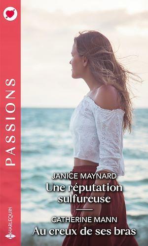 Une réputation sulfureuse - Au creux de ses bras  - Janice Maynard  - Catherine Mann