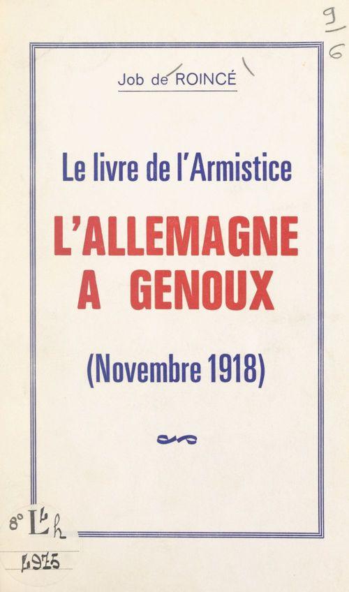 Le livre de l'Armistice, l'Allemagne à genoux (novembre 1918)