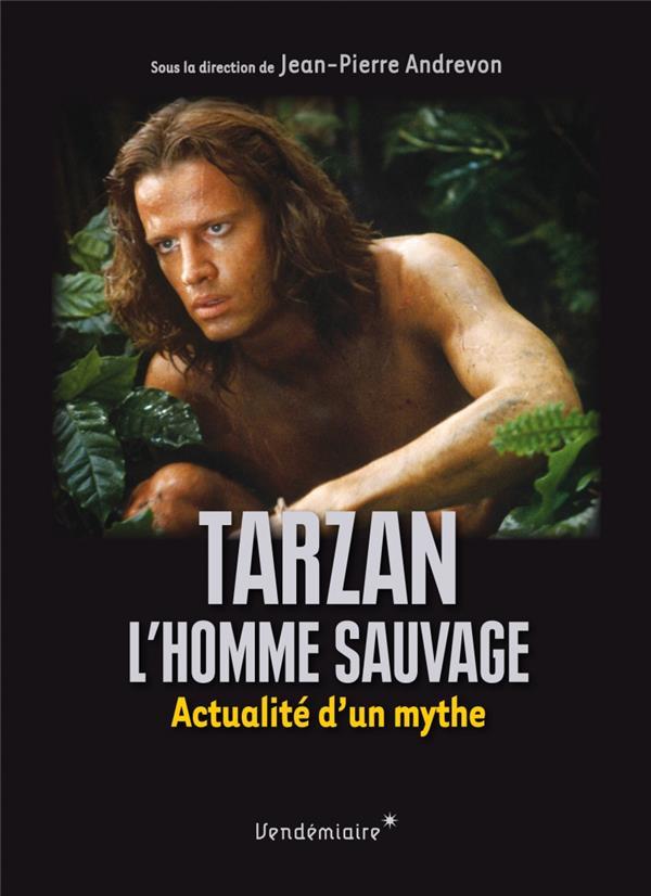 Tarzan, l' homme sauvage ; actualité d un mythe