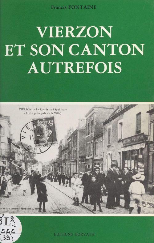 Vierzon et son canton autrefois  - Francis FONTAINE