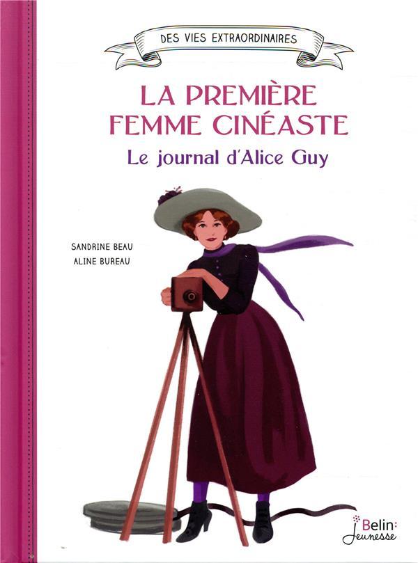 LA PREMIERE FEMME CINEASTE. LE JOURNAL D'ALICE GUY