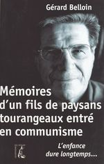 Mémoires d'un fils de paysans tourangeaux entré en communisme  - Gérard Belloin
