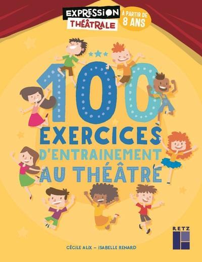 100 exercices d'entrainement au théâtre ; à partir de 8 ans (édition 2020)