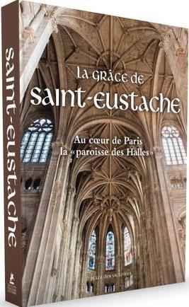 La grâce de Saint-Eustache ; au coeur de Paris la paroisse des Halles - Collectif - Place Des Victoires - Grand format - Le Hall du Livre NANCY