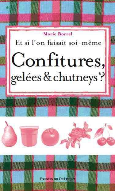 ET SI L'ON FAISAIT SOI-MEME ; confitures, gelées & chutneys ?