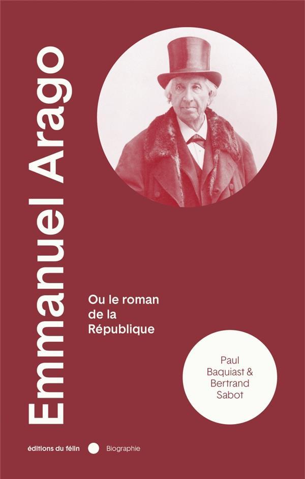 Emmanuel Arago ou le roman de la République