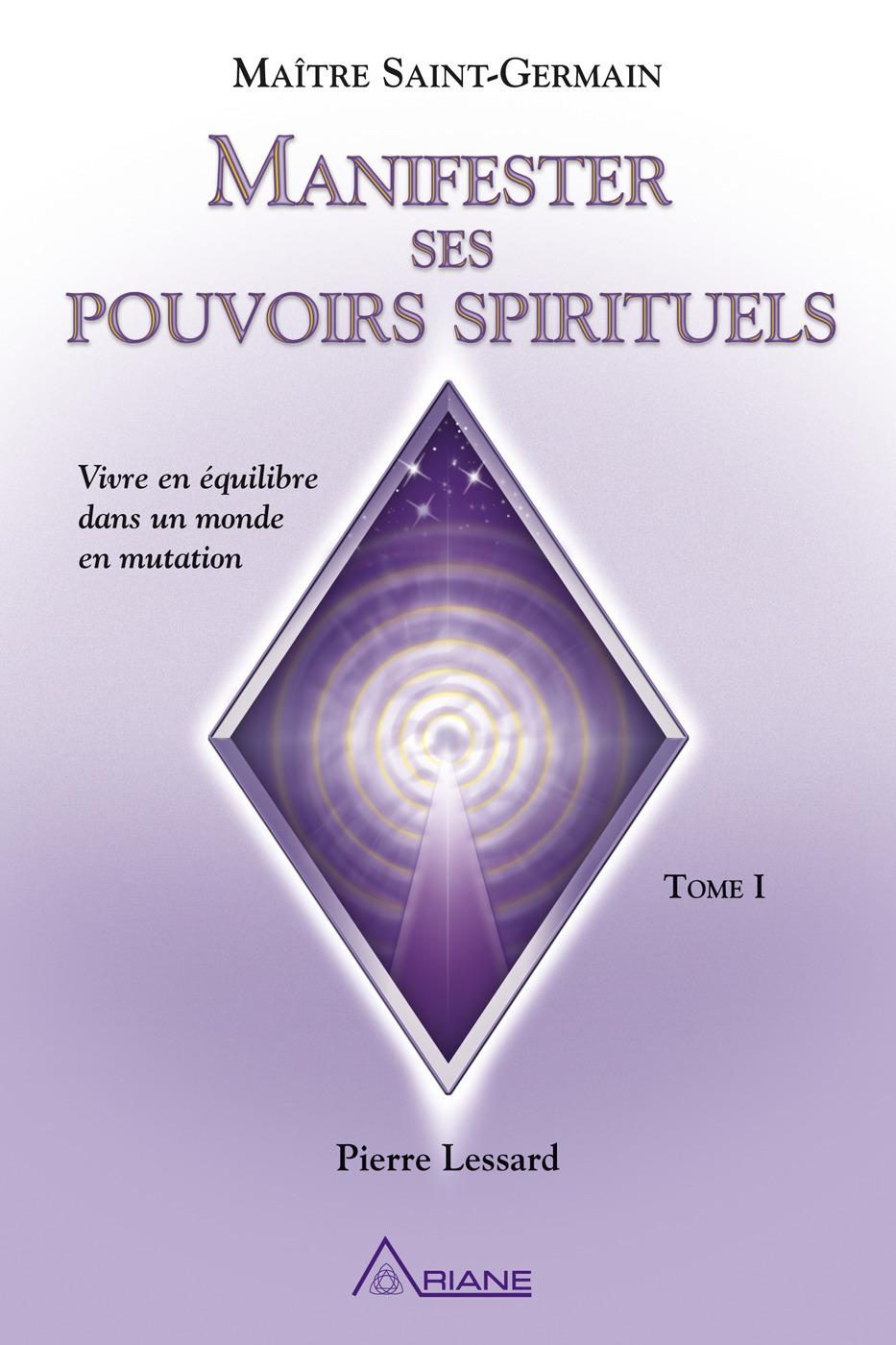 Manifester ses pouvoirs spirituels et vivre en équilibre dans un monde de mutation