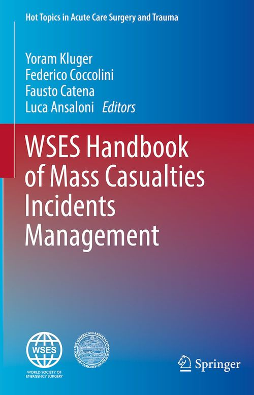 WSES Handbook of Mass Casualties Incidents Management  - Luca Ansaloni  - Yoram Kluger  - Federico Coccolini  - Fausto Catena