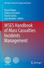 WSES Handbook of Mass Casualties Incidents Management  - Yoram Kluger - Luca Ansaloni - Fausto Catena - Federico Coccolini
