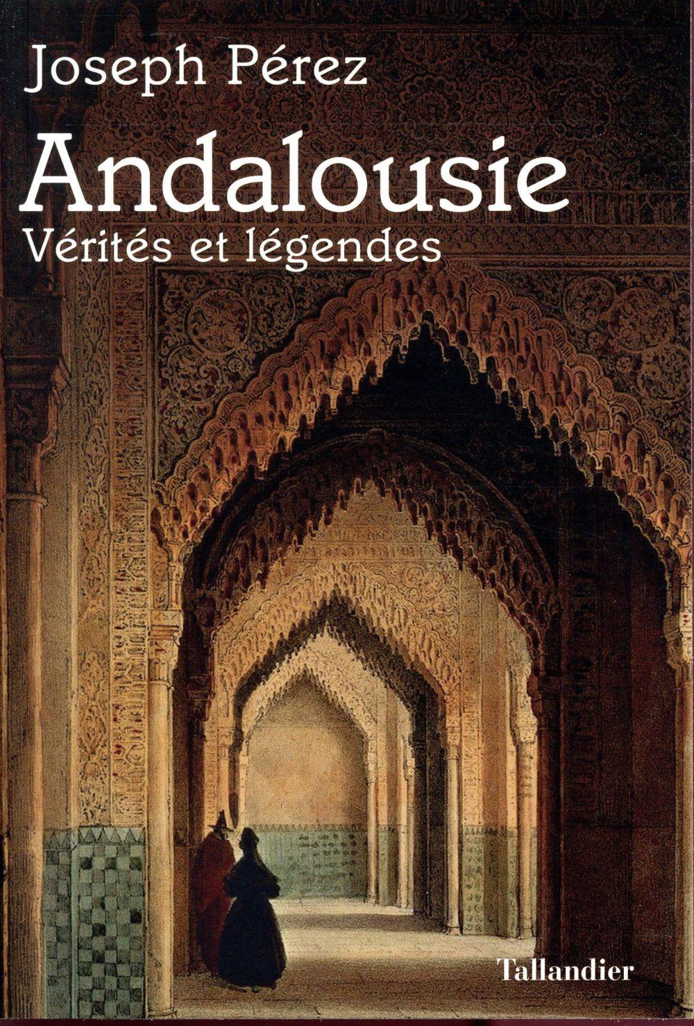 Andalousie ; vérités et légendes